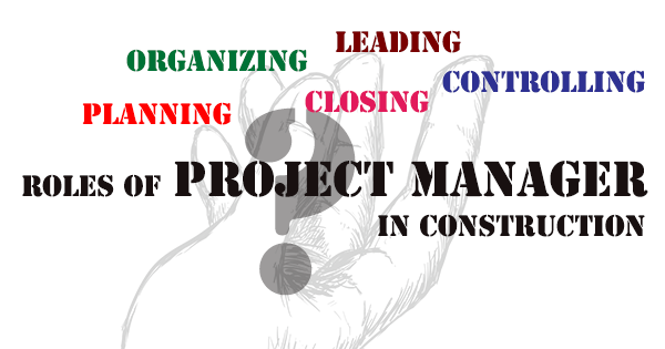 Roles of Project Manager In Construction